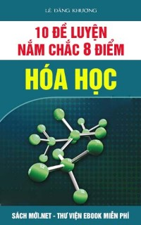 Download Bộ 10 đề điểm 8 Hóa học thầy Lê Đăng Khương