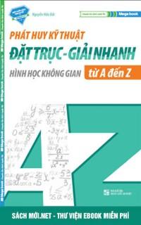 Tải ebook Phát Huy Kỹ Thuật Đặt Trục - Giải Nhanh Hình Học Không Gian Từ A-Z PDF