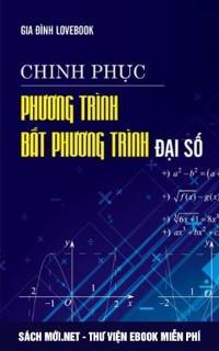 Tải Sách Chinh Phục Phương Trình Bất Phương Trình Đại Số PDF