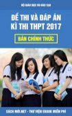 Đề Thi và Đáp án kì thi THPT Quốc Gia 2017 chính thức của Bộ Giáo Dục