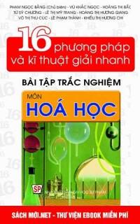 16 Phương pháp và kĩ thuật giải nhanh bài tập trắc nghiệm Hóa học PDF