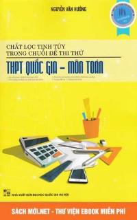 Tải sách Chắt lọc tinh túy đề thi THPT Quốc Gia môn Toán PDF