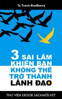 Download sách 3 Sai Lầm Khiến Bạn Không Thể Trở Thành Lãnh Đạo PDF/PRC/EPUB/MOBI/AZW3 cho Kindle, điện thoại, máy tính