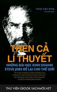 Download sách Trên Cả Lí Thuyết - Những Bài Học Kinh Doanh Steve Jobs Để Lại Cho Thế Giới PDF/PRC/EPUB/MOBI/AZW3 cho Kindle, điện thoại, máy tính